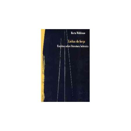 Linhas de Força: Escritos sobre Literatura Hebraica
